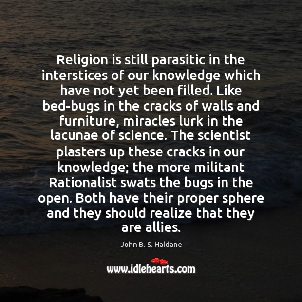 Religion is still parasitic in the interstices of our knowledge which have John B. S. Haldane Picture Quote