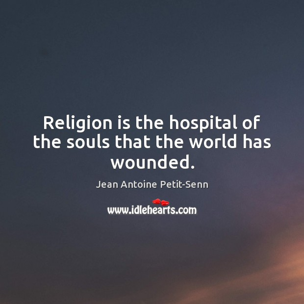 Religion is the hospital of the souls that the world has wounded. Image