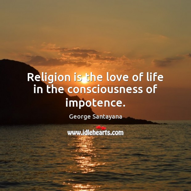 Religion is the love of life in the consciousness of impotence. Image
