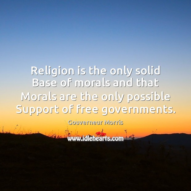 religion is not the foundation of morality The flaws in defending morality with religion many often fall back on their god's say-so to provide a foundation for their otherwise empty assertions that.