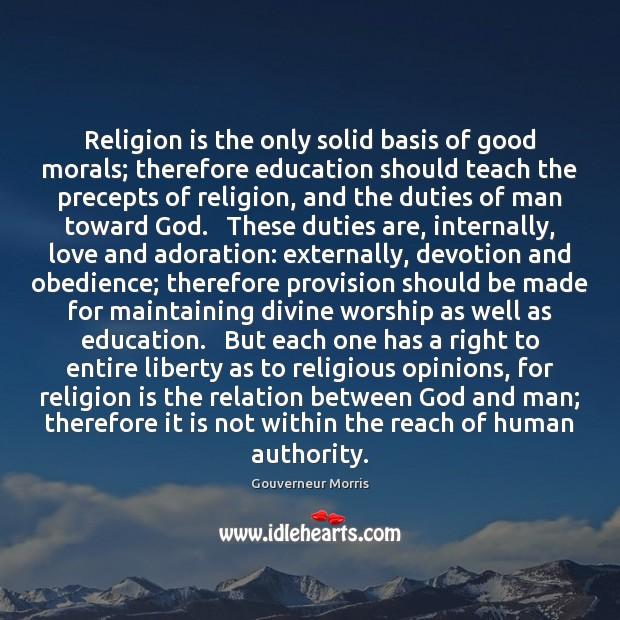 Religion is the only solid basis of good morals; therefore education should Image