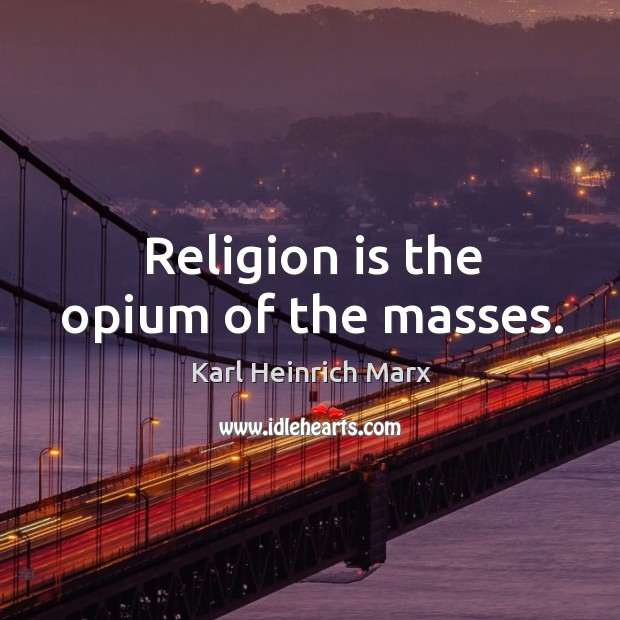 Religion is the opium of the masses. Karl Heinrich Marx Picture Quote
