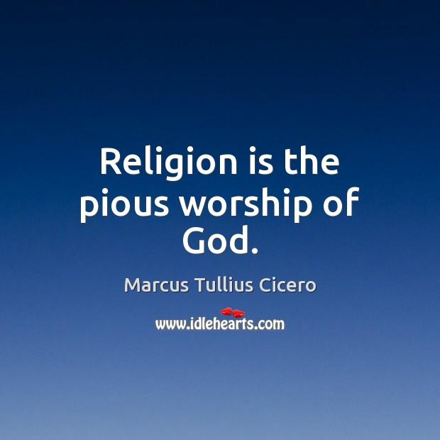 Religion is the pious worship of God. Marcus Tullius Cicero Picture Quote