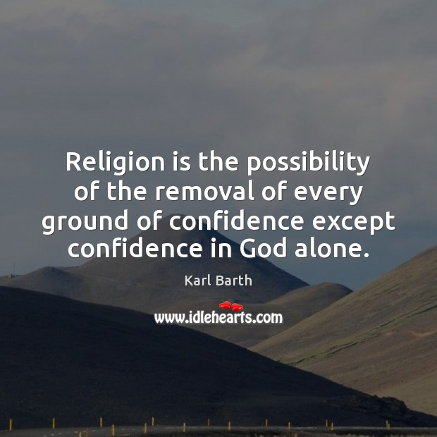 Religion is the possibility of the removal of every ground of confidence Image