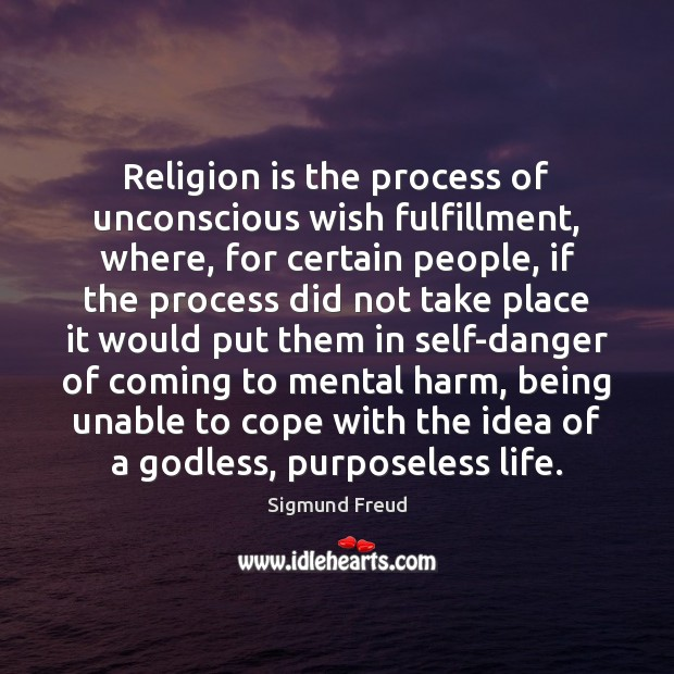 Religion is the process of unconscious wish fulfillment, where, for certain people, Sigmund Freud Picture Quote