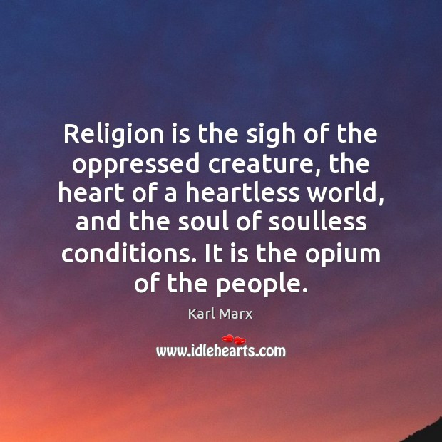 Religion is the sigh of the oppressed creature, the heart of a Image