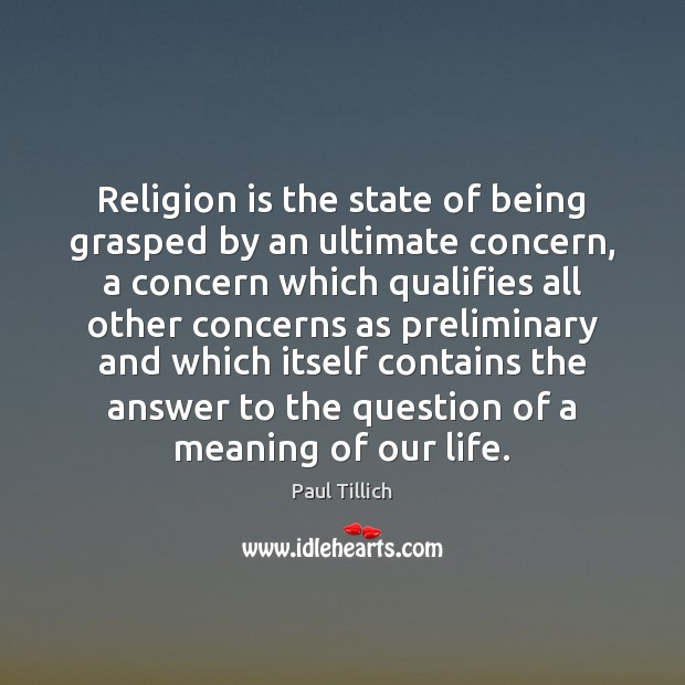 Religion is the state of being grasped by an ultimate concern, a Paul Tillich Picture Quote