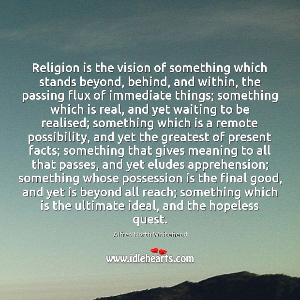 Religion is the vision of something which stands beyond, behind, and within, Image