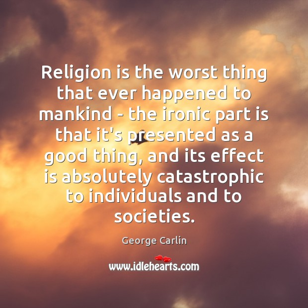 Image, Religion is the worst thing that ever happened to mankind – the