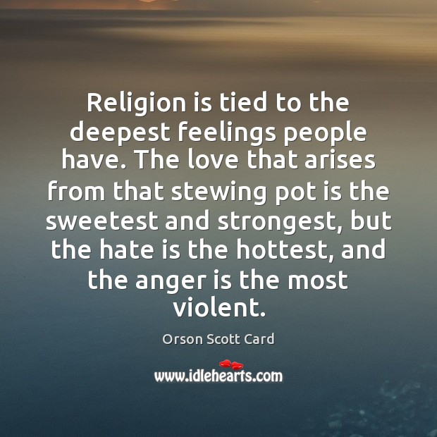 Religion is tied to the deepest feelings people have. The love that Image