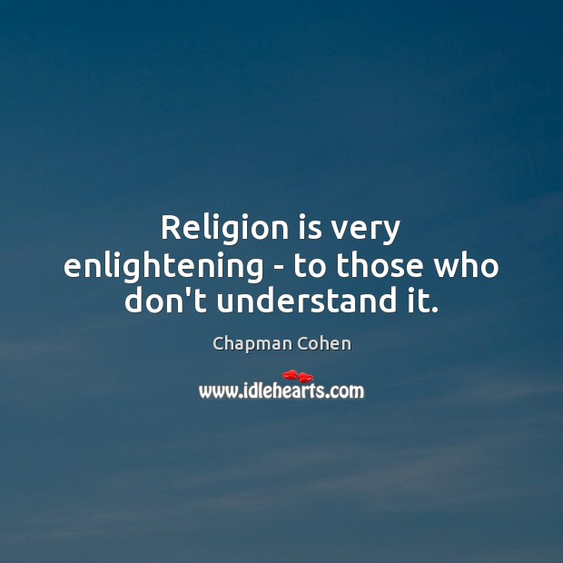 Religion is very enlightening – to those who don't understand it. Religion Quotes Image