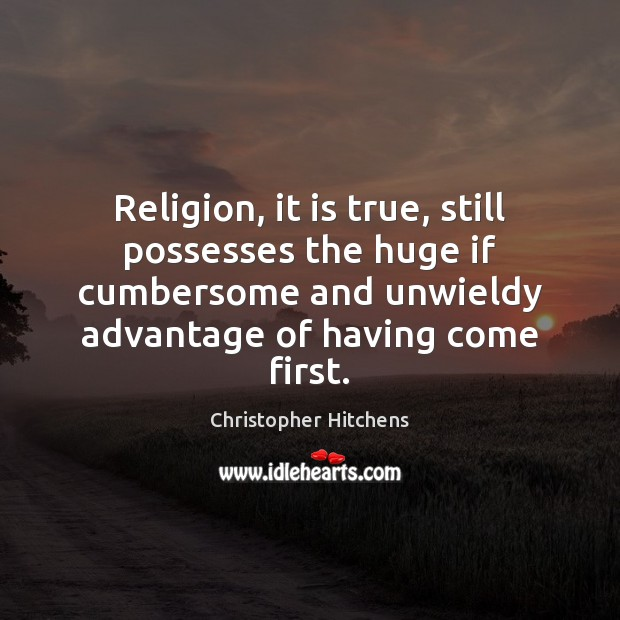 Religion, it is true, still possesses the huge if cumbersome and unwieldy Christopher Hitchens Picture Quote