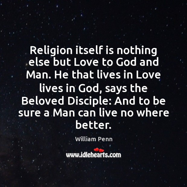Image, Religion itself is nothing else but Love to God and Man. He