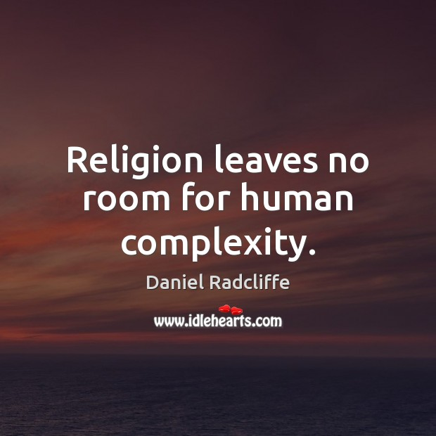 Religion leaves no room for human complexity. Daniel Radcliffe Picture Quote