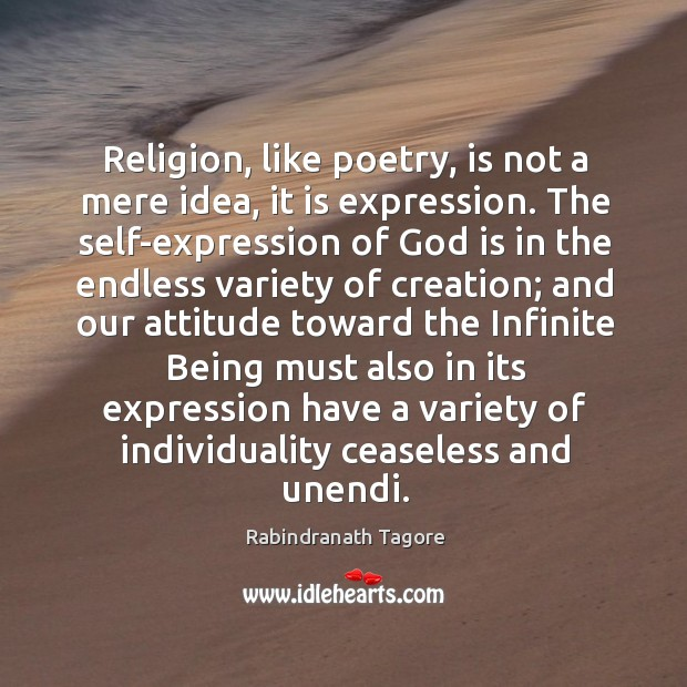Religion, like poetry, is not a mere idea, it is expression. The Image