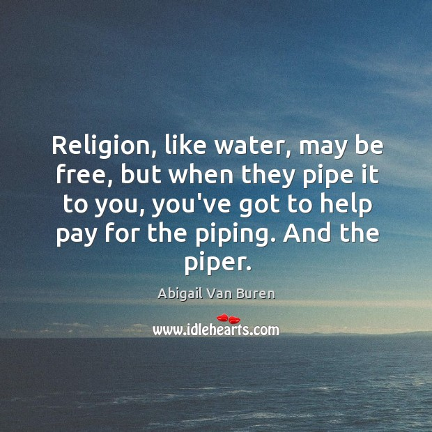 Religion, like water, may be free, but when they pipe it to Image