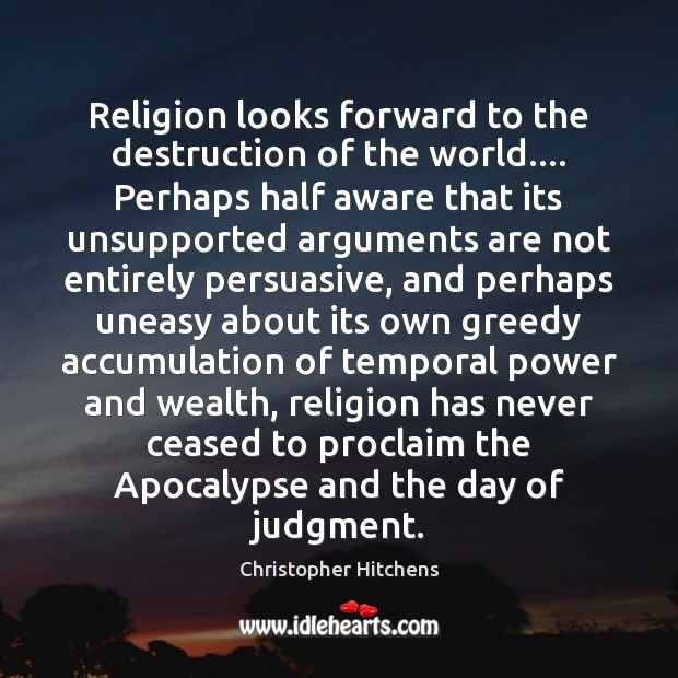 Religion looks forward to the destruction of the world…. Perhaps half aware Christopher Hitchens Picture Quote