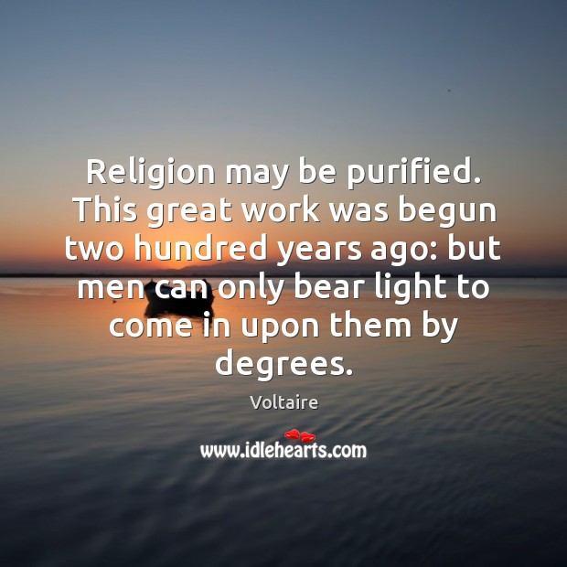 Image, Religion may be purified. This great work was begun two hundred years