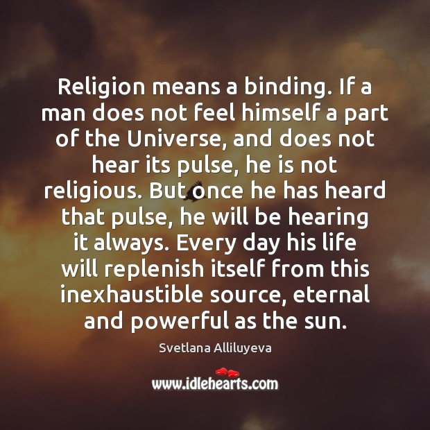 Religion means a binding. If a man does not feel himself a Image