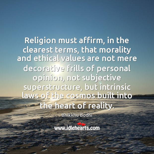 Image, Religion must affirm, in the clearest terms, that morality and ethical values