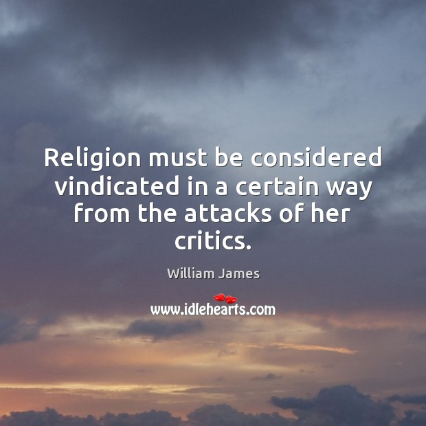 Religion must be considered vindicated in a certain way from the attacks of her critics. Image