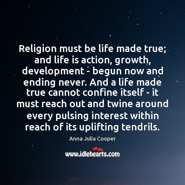 Image, Religion must be life made true; and life is action, growth, development