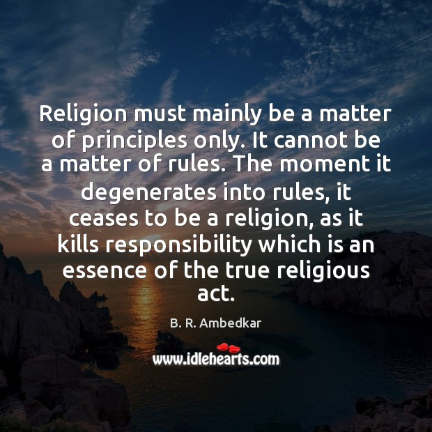 Image, Religion must mainly be a matter of principles only. It cannot be