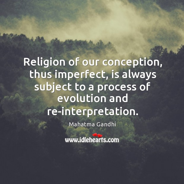 Religion of our conception, thus imperfect, is always subject to a process Image