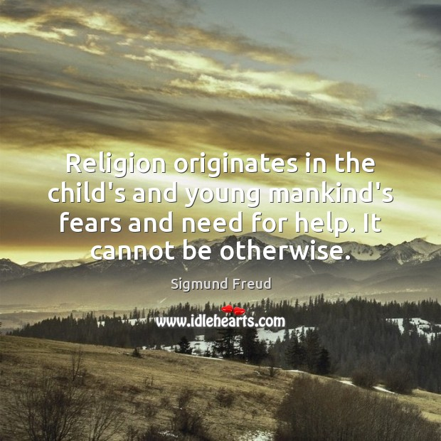 Religion originates in the child's and young mankind's fears and need for Sigmund Freud Picture Quote