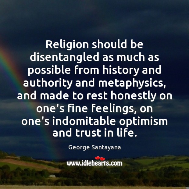 Religion should be disentangled as much as possible from history and authority Image