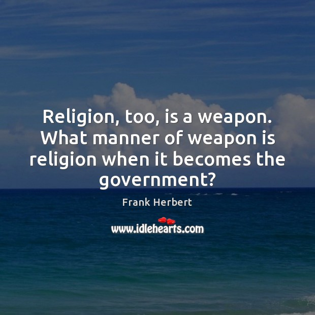 Religion, too, is a weapon. What manner of weapon is religion when Image