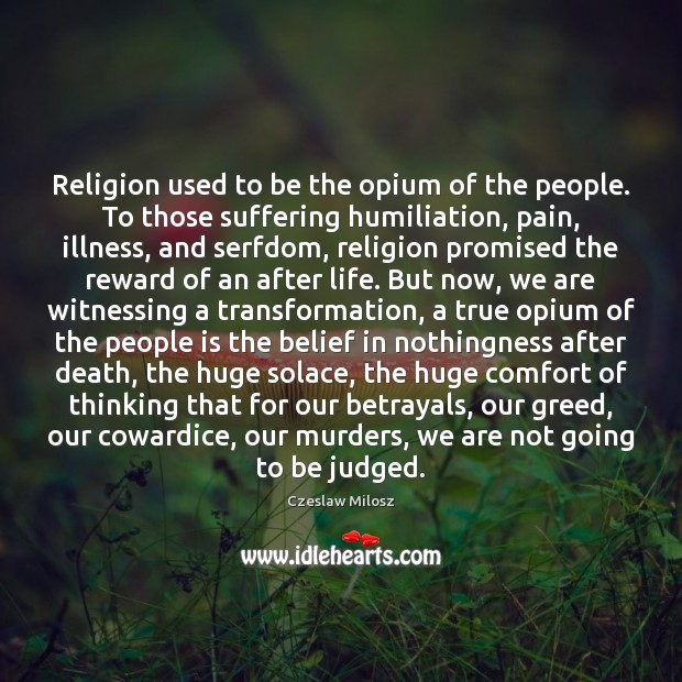 Religion used to be the opium of the people. To those suffering Czeslaw Milosz Picture Quote