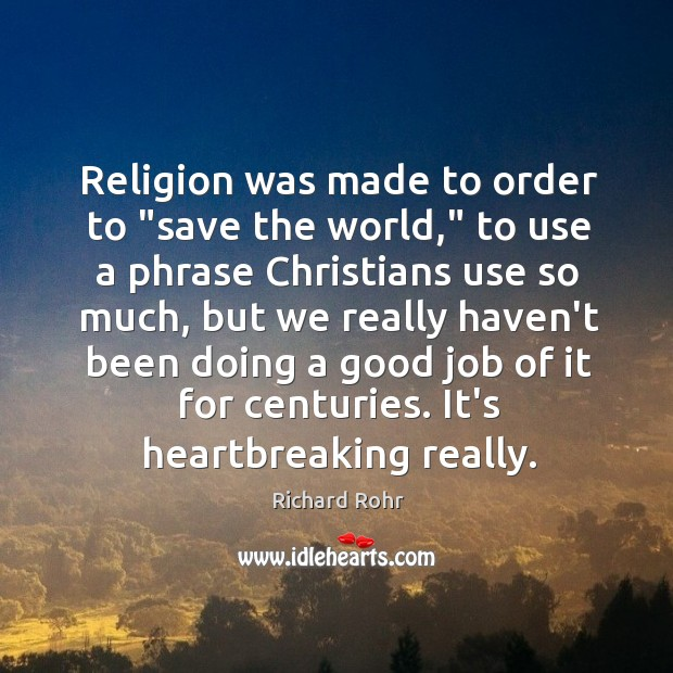 """Religion was made to order to """"save the world,"""" to use a Image"""