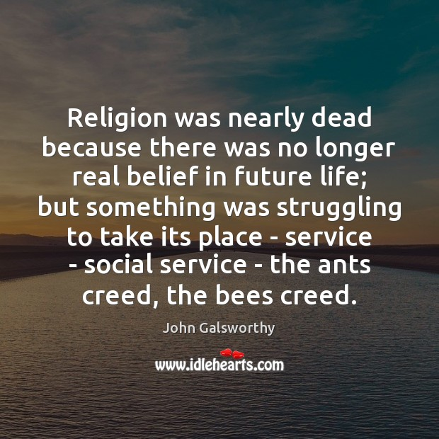 Religion was nearly dead because there was no longer real belief in John Galsworthy Picture Quote
