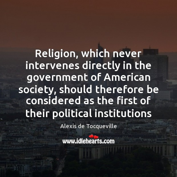 Image, Religion, which never intervenes directly in the government of American society, should