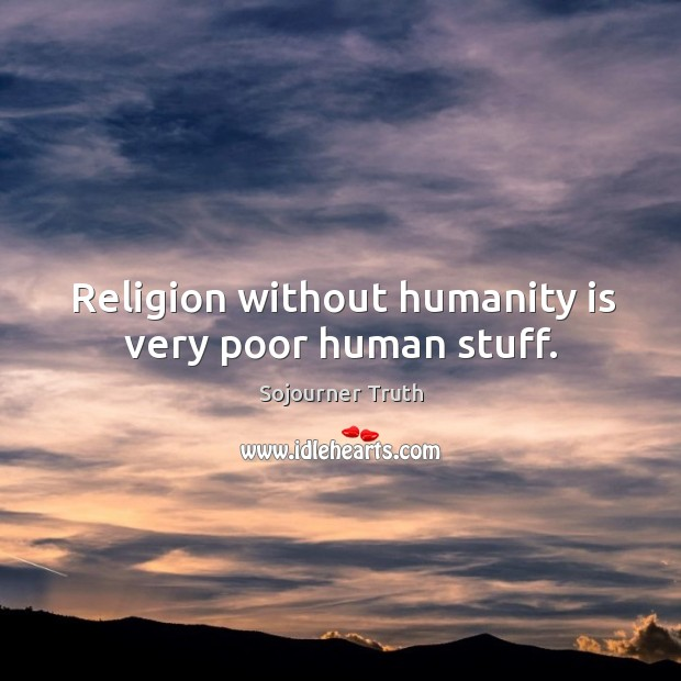 Religion without humanity is very poor human stuff. Image
