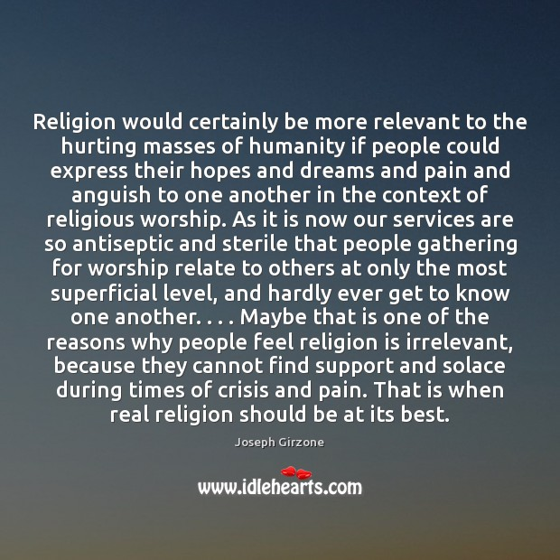 Religion would certainly be more relevant to the hurting masses of humanity Image