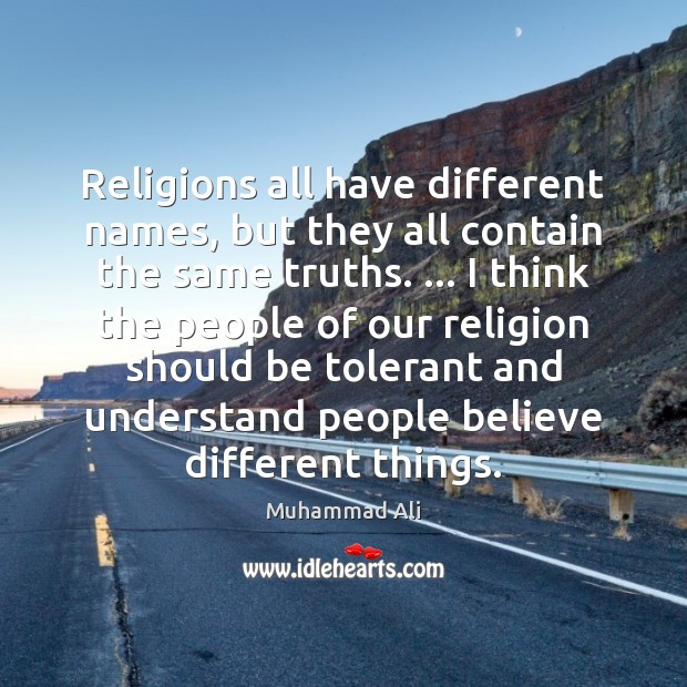Religions all have different names, but they all contain the same truths. … Image