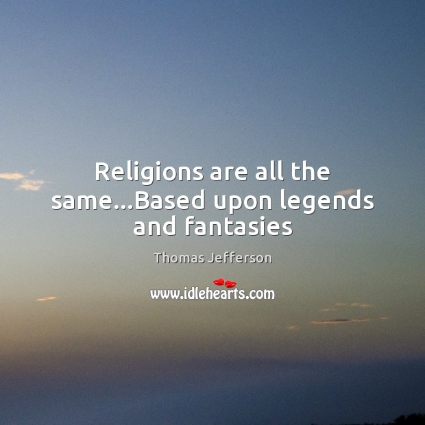 Image about Religions are all the same…Based upon legends and fantasies