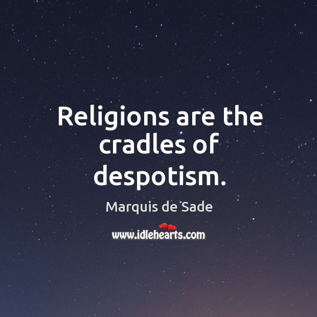 Religions are the cradles of despotism. Image