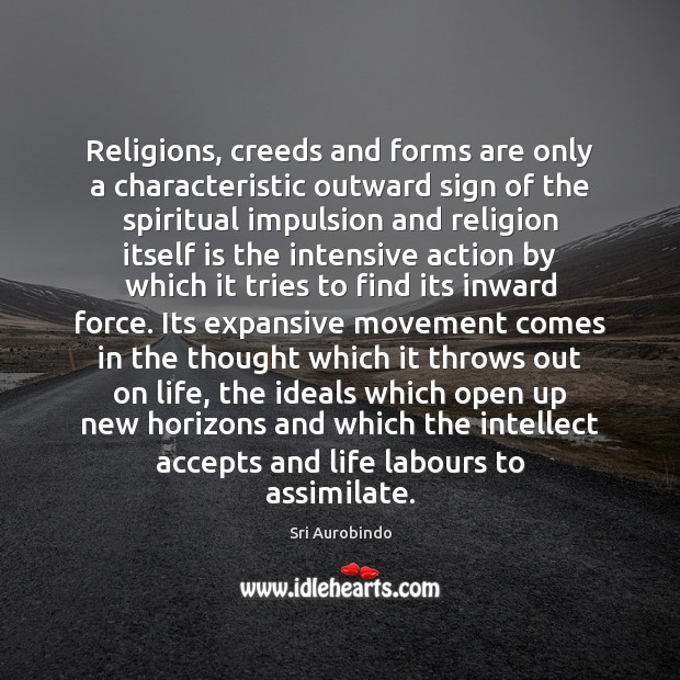 Religions, creeds and forms are only a characteristic outward sign of the Sri Aurobindo Picture Quote