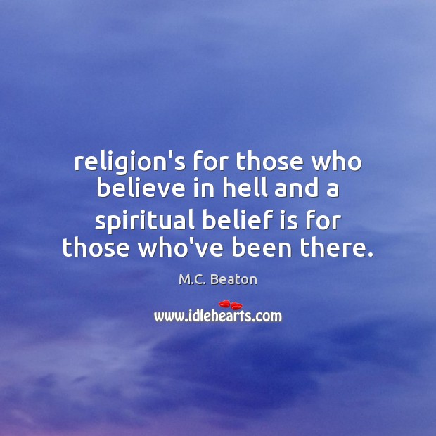Religion's for those who believe in hell and a spiritual belief is Belief Quotes Image