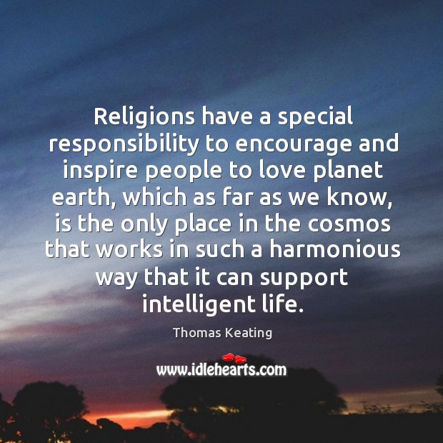 Religions have a special responsibility to encourage and inspire people to love Thomas Keating Picture Quote