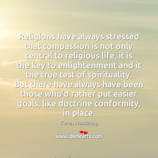 Religions have always stressed that compassion is not only central to religious Karen Armstrong Picture Quote