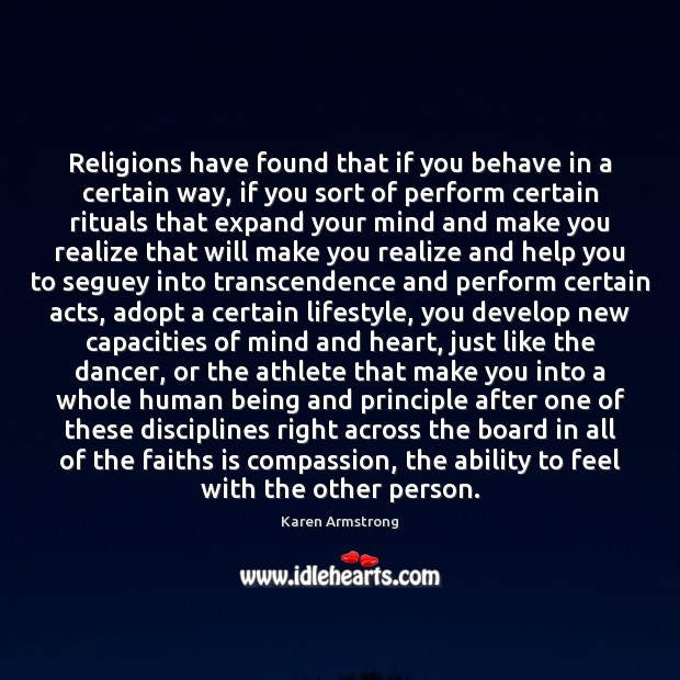 Religions have found that if you behave in a certain way, if Karen Armstrong Picture Quote
