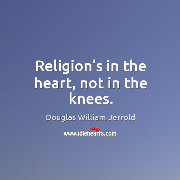 Image, Religion's in the heart, not in the knees.