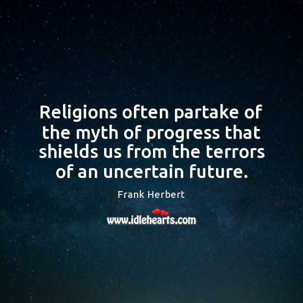 Religions often partake of the myth of progress that shields us from Frank Herbert Picture Quote