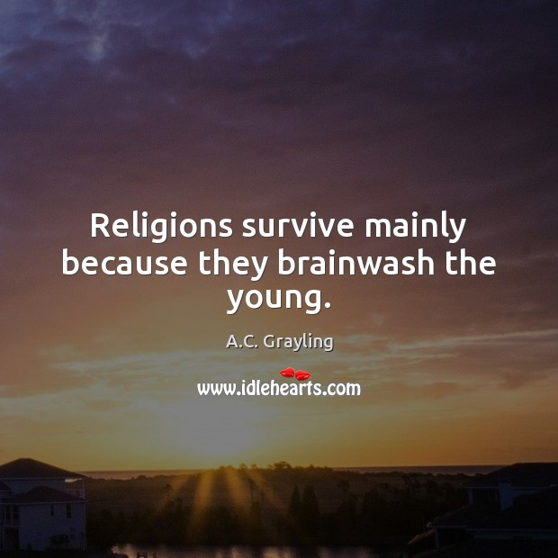 Religions survive mainly because they brainwash the young. Image