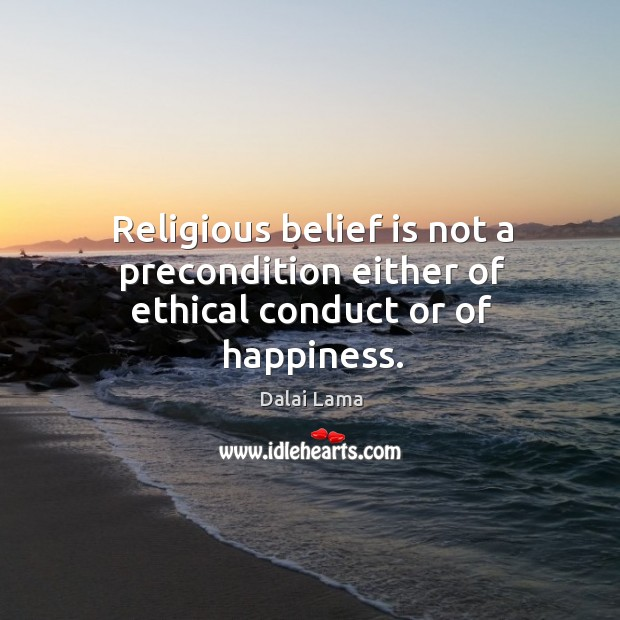 Religious belief is not a precondition either of ethical conduct or of happiness. Image