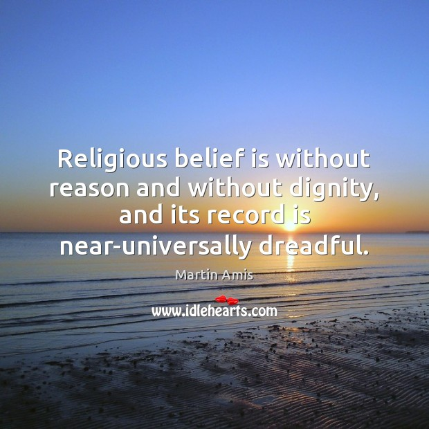 Religious belief is without reason and without dignity, and its record is Belief Quotes Image